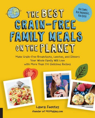 Laura Fuentes The Best Grain Free Family Meals On The Planet Make Grain Free Breakfasts Lunches And Dinners