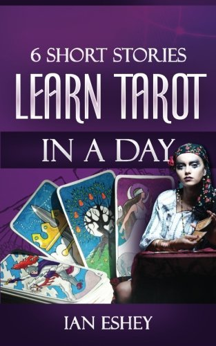 Ian Eshey 6 Short Stories Learn Tarot In A Day