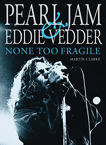 Martin Clarke Pearl Jam And Eddie Vedder None Too Fragile