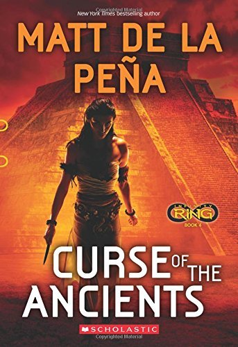 Matt De La Pena Curse Of The Ancients (infinity Ring #4)