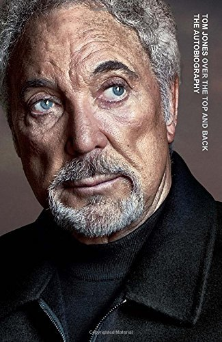 Tom Jones Over The Top And Back The Autobiography