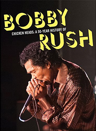 Bobby Rush Chicken Heads A 50 Year Histo Explicit Version Chicken Heads A 50 Year Histo
