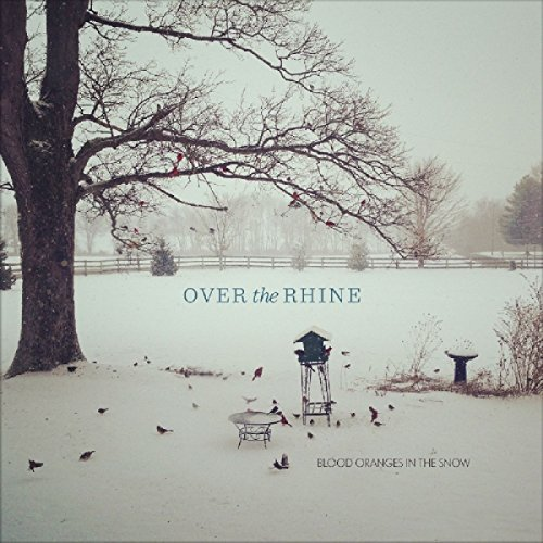 Over The Rhine Blood Oranges In The Snow