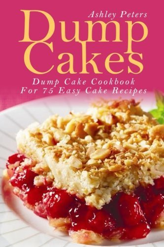 Ashley Peters Dump Cakes Dump Cake Cookbook For 75 Easy Cake Recipes