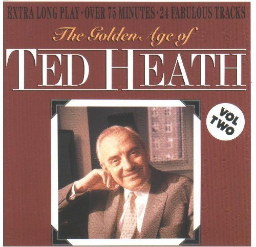 Ted Heath The Golden Age Of Ted Heath Vol. 2