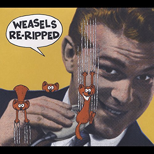 Weasels Re Ripped Weasels Re Ripped