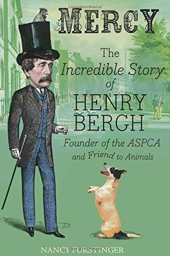 Nancy Furstinger Mercy The Incredible Story Of Henry Bergh Founder Of T