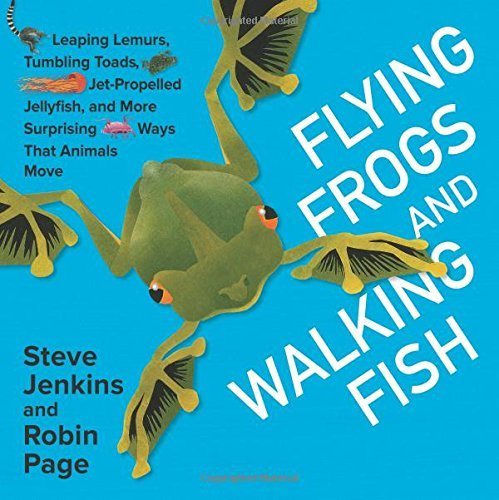 Steve Jenkins Flying Frogs And Walking Fish Leaping Lemurs Tumbling Toads Jet Propelled Jel