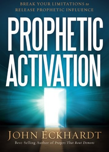 John Eckhardt Prophetic Activation Break Your Limitation To Release Prophetic Influe
