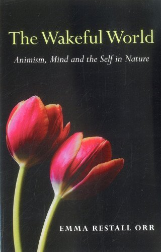 Emma Restall Orr The Wakeful World Animism Mind And The Self In Nature