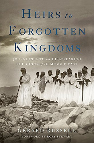 Gerard Russell Heirs To Forgotten Kingdoms Journeys Into The Disappearing Religions Of The M