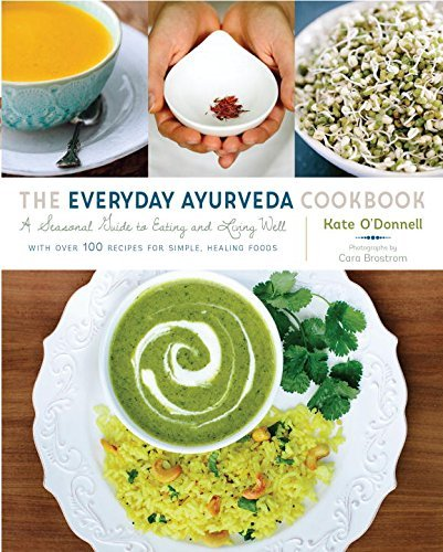 Kate O'donnell The Everyday Ayurveda Cookbook A Seasonal Guide To Eating And Living Well