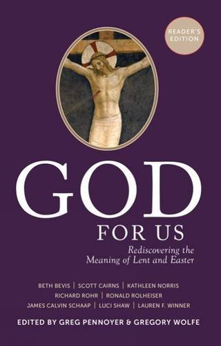 Greg Pennoyer God For Us Rediscovering The Meaning Of Lent And Easter
