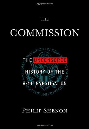 Philip Shenon The Commission The Uncensored History Of The 9 11 Investigation