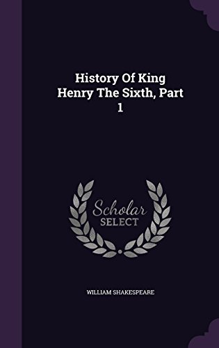 William Shakespeare History Of King Henry The Sixth Part 1