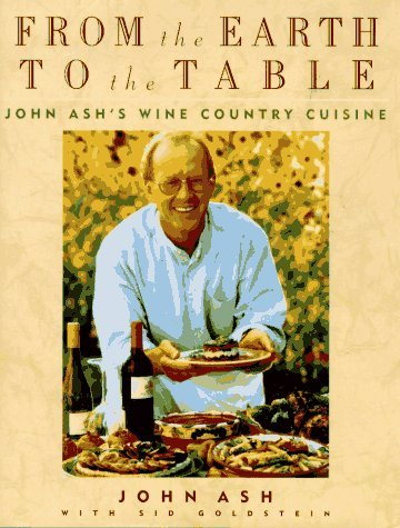 John Ash From The Earth To The Table John Ash's Wine Country Cuisine