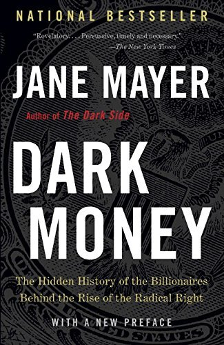 Jane Mayer Dark Money The Hidden History Of The Billionaires Behind The Large Print