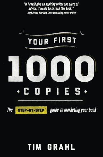 Tim Grahl Your First 1000 Copies The Step By Step Guide To Marketing Your Book