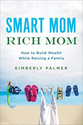 Kimberly Palmer Smart Mom Rich Mom How To Build Wealth While Raising A Family