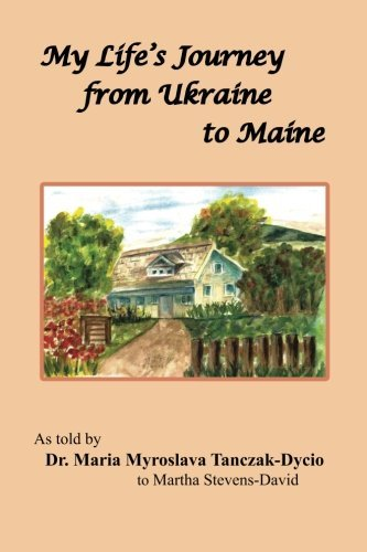 Mary T. Dycio My Life's Journey From Ukraine To Maine