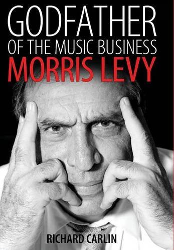 Richard Carlin Godfather Of The Music Business Morris Levy