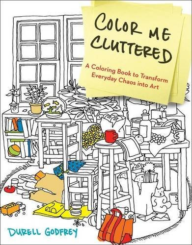 Durell H. Godfrey Color Me Cluttered A Coloring Book To Transform Everyday Chaos Into
