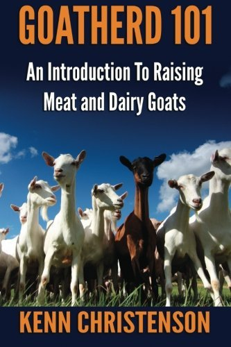 Kenn Christenson Goatherd 101 An Introduction To Raising Meat And Dairy Goats