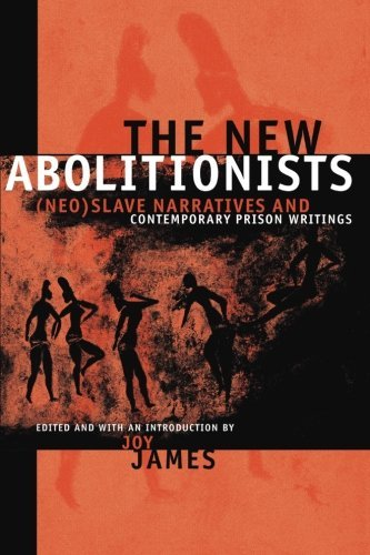 Joy James The New Abolitionists (neo)slave Narratives And Contemporary Prison Wri
