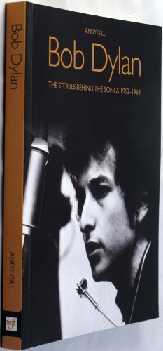 Andy Gill Bob Dylan The Stories Behind The Songs 1962 1969