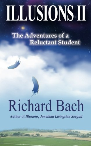 Richard Bach Illusions Ii The Adventures Of A Reluctant Student