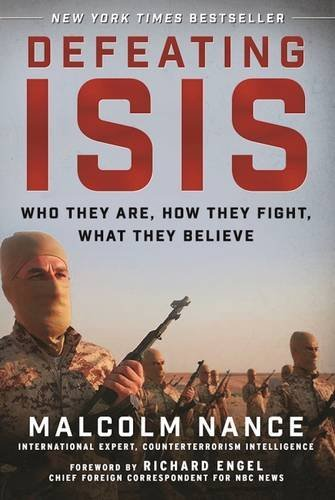 Malcolm Nance Defeating Isis Who They Are How They Fight What They Believe