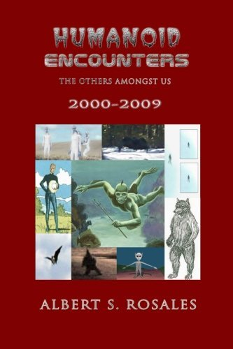 Albert S. Rosales Humanoid Encounters 2000 2009 The Others Amongst Us