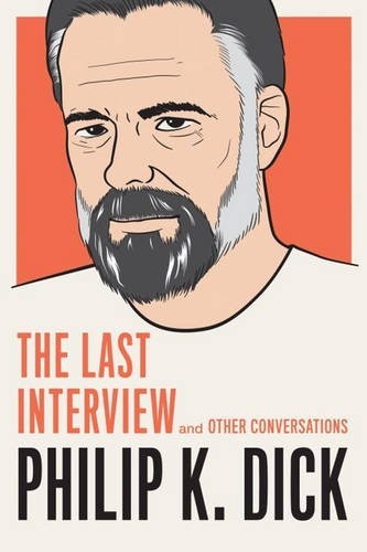 Philip K. Dick Philip K. Dick The Last Interview And Other Conversations