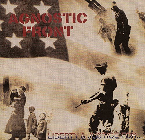 Agnostic Front Liberty & Justice For...