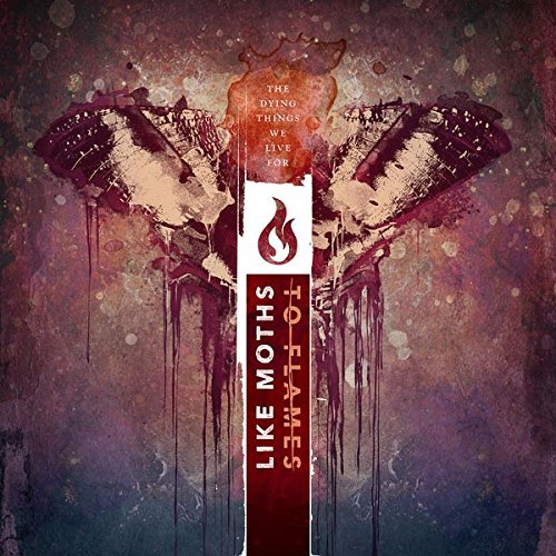 Like Moths To Flames The Dying Things We Live For Colored Vinyl. Includes CD Of Full Album.