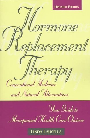 Linda Laucella Hormone Replacement Therapy Conventional Medicine & Natural Alternatives Hormone Replacement Therapy Conventional Medicine
