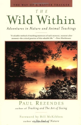 Paul Rezendes The Wild Within Adventures In Nature & Animal Teachings