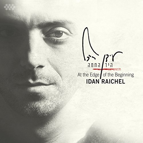 Idan Raichel At The Edge Of The Beginning