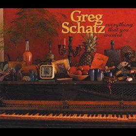 Greg Schatz Everything That You Wanted