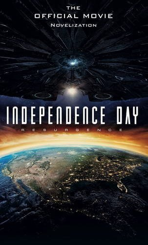 Alex Irvine Independence Day Resurgence The Official Movie Novelization