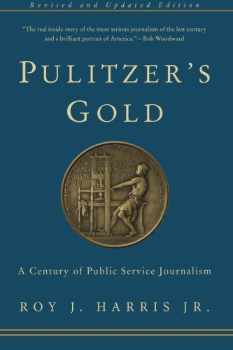 Roy J. Harris Pulitzer's Gold A Century Of Public Service Journalism 0002 Edition;
