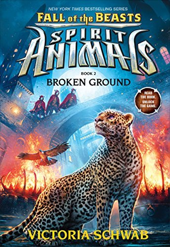 Victoria Schwab Broken Ground (spirit Animals Fall Of The Beasts Book 2)
