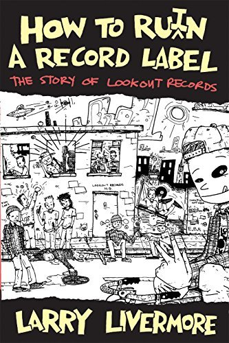 Larry Livermore How To Ru(i)n A Record Label How To Ru(i)n A Record Label