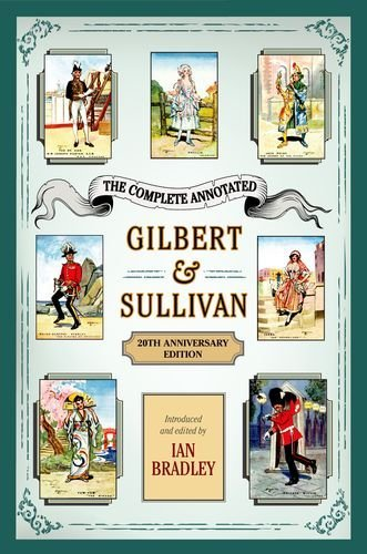 Ian Bradley The Complete Annotated Gilbert & Sullivan 20th Anniversary Edition