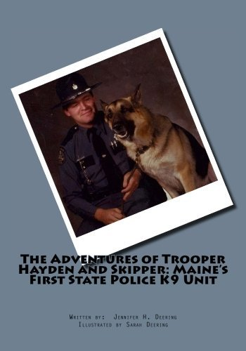 Jennifer H. Deering The Adventures Of Trooper Hayden And Skipper Maine's First State Police K9 Unit