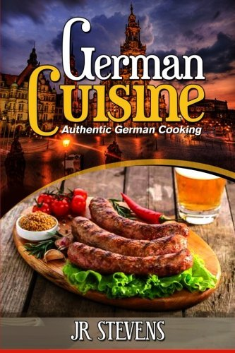 J. R. Stevens German Cuisine Authentic German Cooking For The Home Chef
