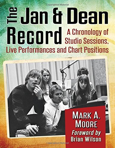 Mark A. Moore The Jan & Dean Record A Chronology Of Studio Sessions Live Performance