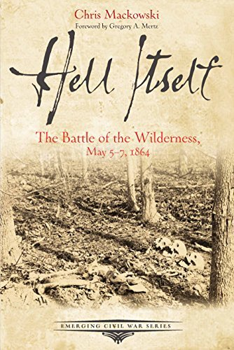 Chris Mackowski Hell Itself The Battle Of The Wilderness May 5 7 1864