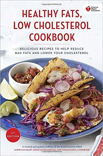 American Heart Association American Heart Association Healthy Fats Low Chole Delicious Recipes To Help Reduce Bad Fats And Low 0005 Edition;