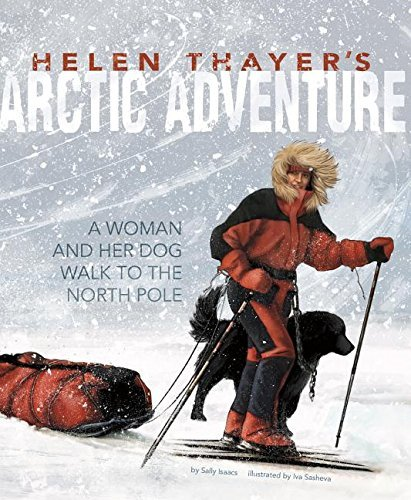 Sally Isaacs Helen Thayer's Arctic Adventure A Woman And A Dog Walk To The North Pole